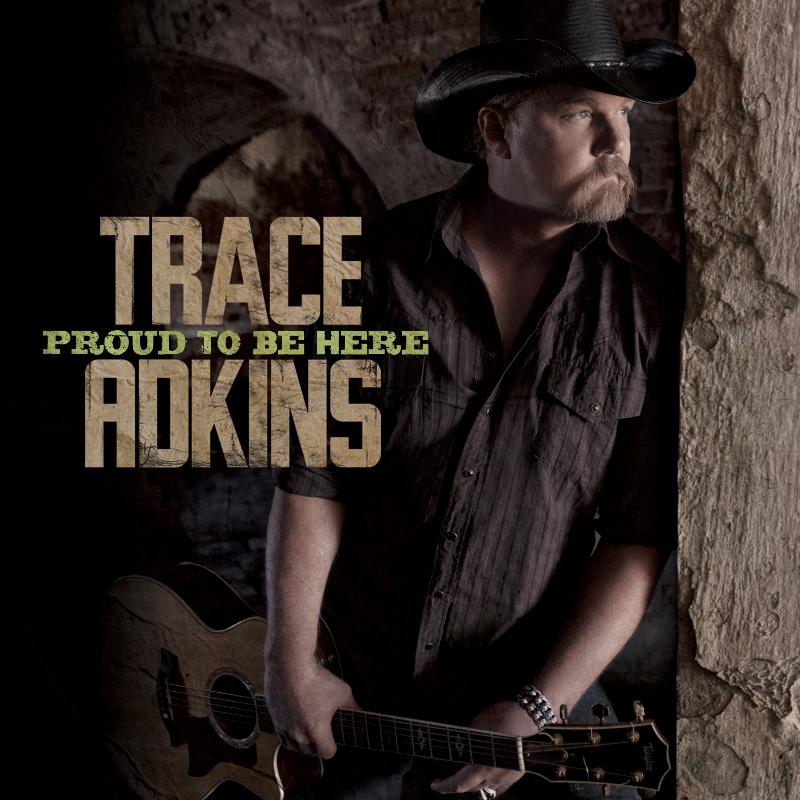La copertina di 'Proud To Be Here' di Trace Adkins