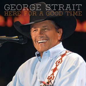 George Strait- Here For A Good Time
